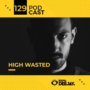 100% DJ - PODCAST - #129 - HIGH WASTED