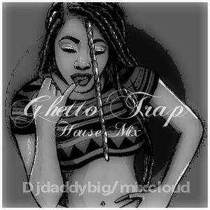 Ghetto Trap House mix