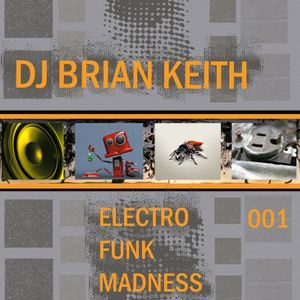 Dj Brian Keith- Electro Funk Madness 001