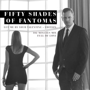 Fifty Shades Of Fantomas Part 1 - Let Me Be Your Valentine