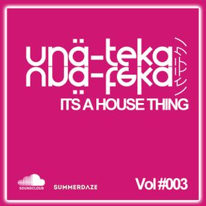 UNATEKA - Its A House Thing VOL #003