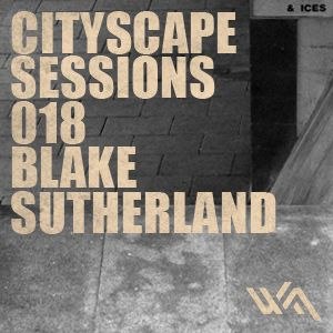 Cityscape Sessions 018: Blake Sutherland