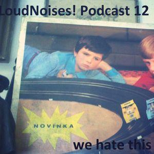 Loud Noises! Podcast 12