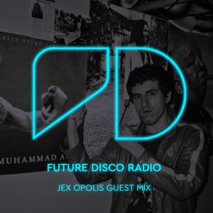 Future Disco Radio - Episode 013 Jex Opolis Guest Mix