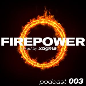 FIREPOWER 003 - The Xtigma Podcast
