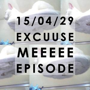 15: Excuuuse Meeee Episode