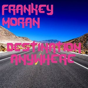 FRANKEY MORAN DESTINATION ANYWHERE