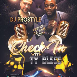 The Check In with Ty Bless Special Guest DJ Prostyle 6-23-17