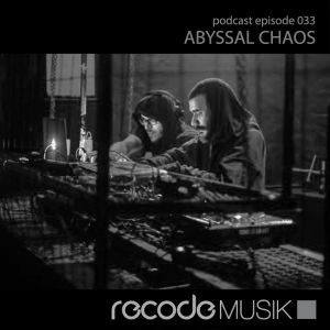 Recode Podcast 033 with Abyssal Chaos