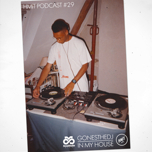GONESTHEDJ - IN MY HOUSE (HMiT Podcast #29)