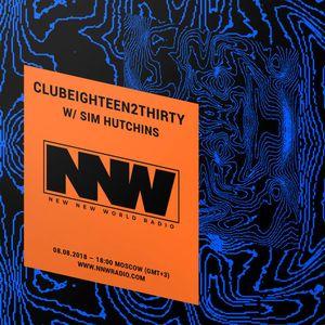 Clubeighteen2thirty w/ Sim Hutchins - 8th August 2018