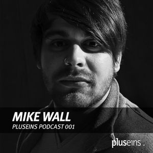 Plus Eins Podcast 001 | Guestmix by Mike Wall