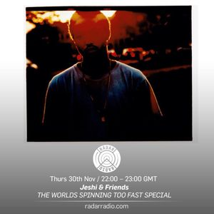 Jeshi & Friends: The Worlds Spinning Too Fast Special - 30th November 2017