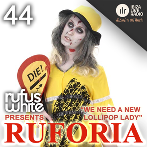 "Ruforia Ep44 ""We Need a New Lollipop Lady"" on IbizaLiveRadio.com"