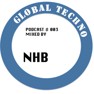 GLOBAL TECHNO | Podcast #003 mixed by NHB