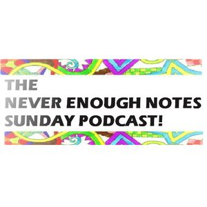 The Never Enough Notes August 2012 Podcast!