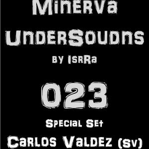 Minerva UnderSounds by IsrRa episode 023 Special Set with Carlos Valdez (SV)
