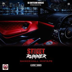 DJ DOTCOM PRESENTS STREET RUNNER DANCEHALL MIXTAPE (JUNE - 2021) (EXPLICIT VERSION)