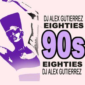 Eighties 90s Eighties DJ Alex Gutierrez