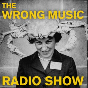 The Wrong Music Radio Show APRIL 2014