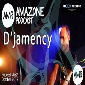 D'JAMENCY_Amazone Podcast #62 @ Fnoob Techno Radio_UK_October 2016