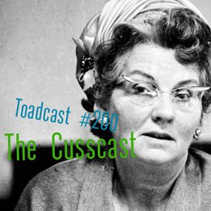 Toadcast #200 - The Cusscast