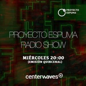 Proyecto Espuma Radio Show - Capítulo 12