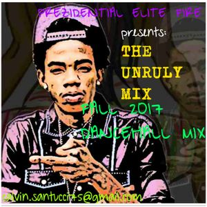 UNRULY MIX FALL 2017 DANCEHALL MIX