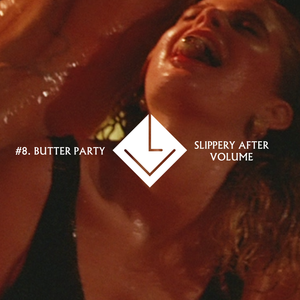 Butter Party 'Slippery After Volume' (Low Relevance #008)