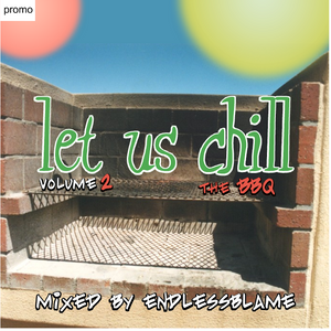 LET US CHILL. VOLUME 2 - THE BBQ. (mixed by endlessblame)