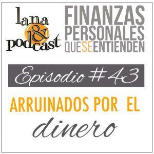 Arruinados por el dinero. Podcast #43
