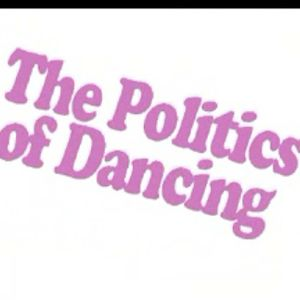 THE POLITICS OF DANCING