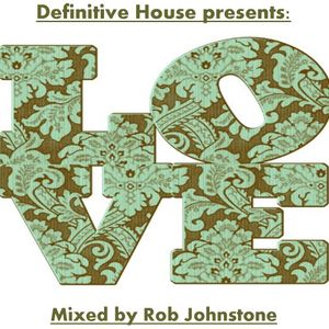 Rob Johnstone Definitive House    October  2010 podcast     LOVE
