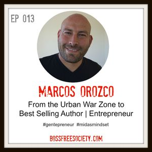 BFS 013 : Marcos Orozco | From Urban War Zone to Best Selling Author