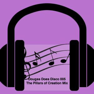 Dougss Does Disco 005 - The Pillars of Creation Mix