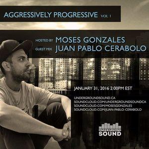 Aggresively Progressive Volume 1 Moses Gonzales Presents Juan Pablo Cerabolo