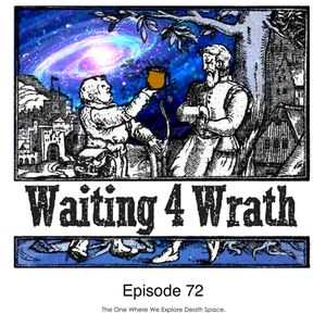 Waiting 4 Wrath - Episode 072 - The One Where We Explore Death Space