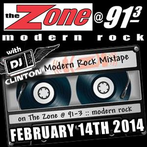 Modern Rock Mixtape Feat. DJ Clinton on The Zone @ 91.3 FM - February 14th, 2014