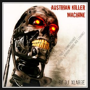 DJ XLarge - Austrian Killer Machine (Electro Bigroom Mix 30mins)