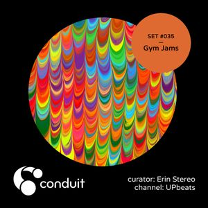 Conduit Set #035 | Gym Jams (curated by Erin Stereo) [UPbeats]