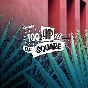 Oh-Death presents Too Hip to Be Square