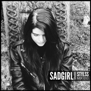 STYLSS Mix 010: SADGIRL