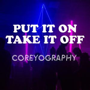 Coreyography   Put It On Take It Off
