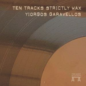 Ten Tracks Strictly Wax - A mix by Yiorgos Garavellos