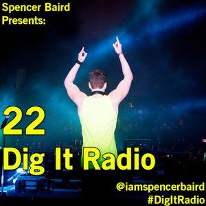 Spencer Baird Presents - Dig It Radio Episode 22