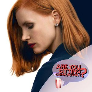 Are You Sitting Comfortably? #110 - Miss Sloane & Colossal