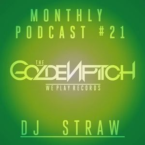 The Golden Pitch - Monthly Podcast #21 ( Mixed by DJ Straw )