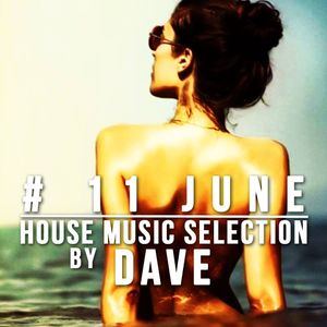 # 11 June - HouSe Music Selection by DaVe