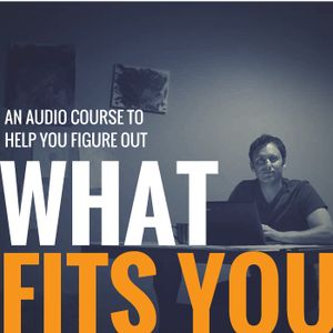 Start Here: What Fits You? - Musings about this audio course