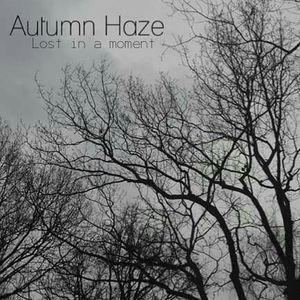 Autumn Haze - Lost In A Moment (07-07-17)